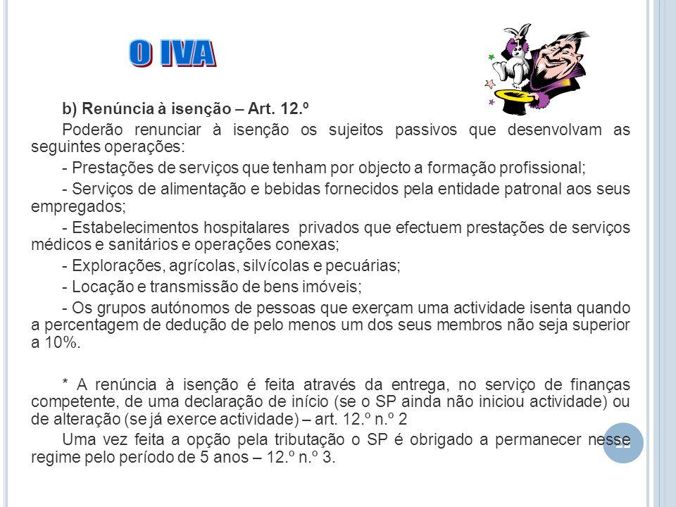 22 b) Renúncia à isenção – Art. 12.º Poderão renunciar à isenção os sujeitos passivos que desenvolvam as seguintes operações: - Prestações de serviços