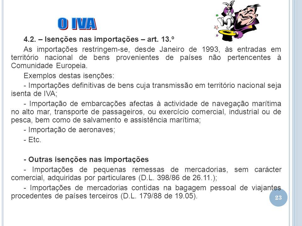 23 4.2. – Isenções nas importações – art. 13.º As importações restringem-se, desde Janeiro de 1993, às entradas em território nacional de bens proveni