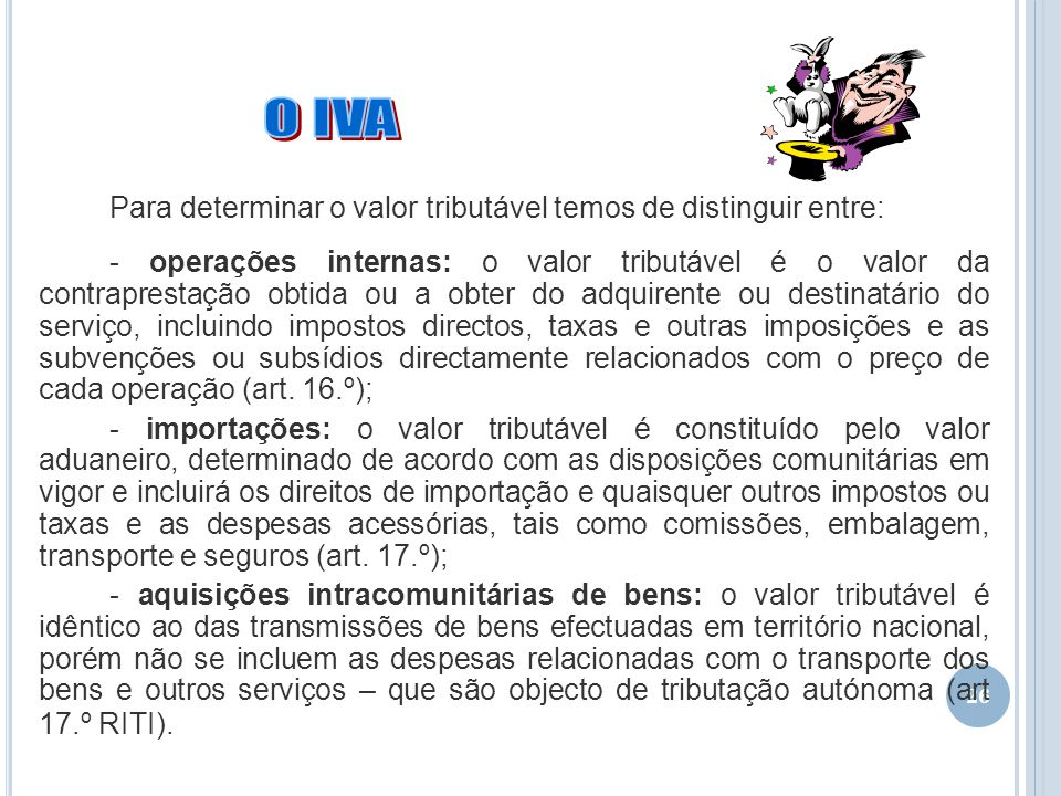 26 Para determinar o valor tributável temos de distinguir entre: - operações internas: o valor tributável é o valor da contraprestação obtida ou a obt