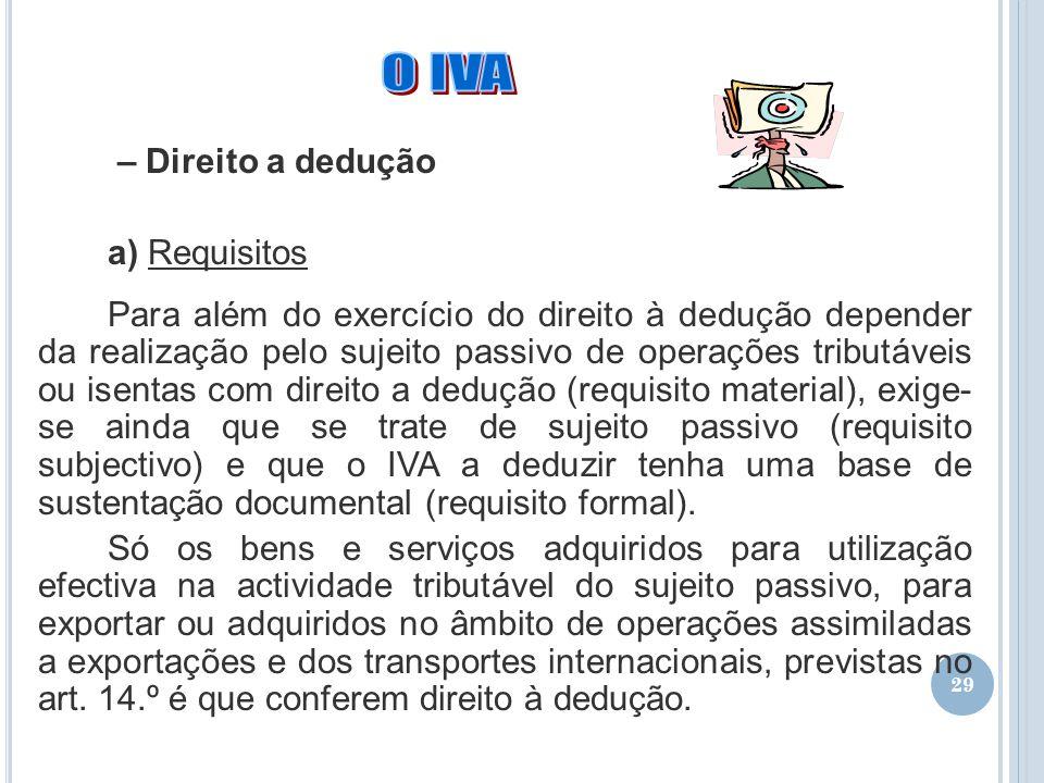 29 – Direito a dedução a) Requisitos Para além do exercício do direito à dedução depender da realização pelo sujeito passivo de operações tributáveis