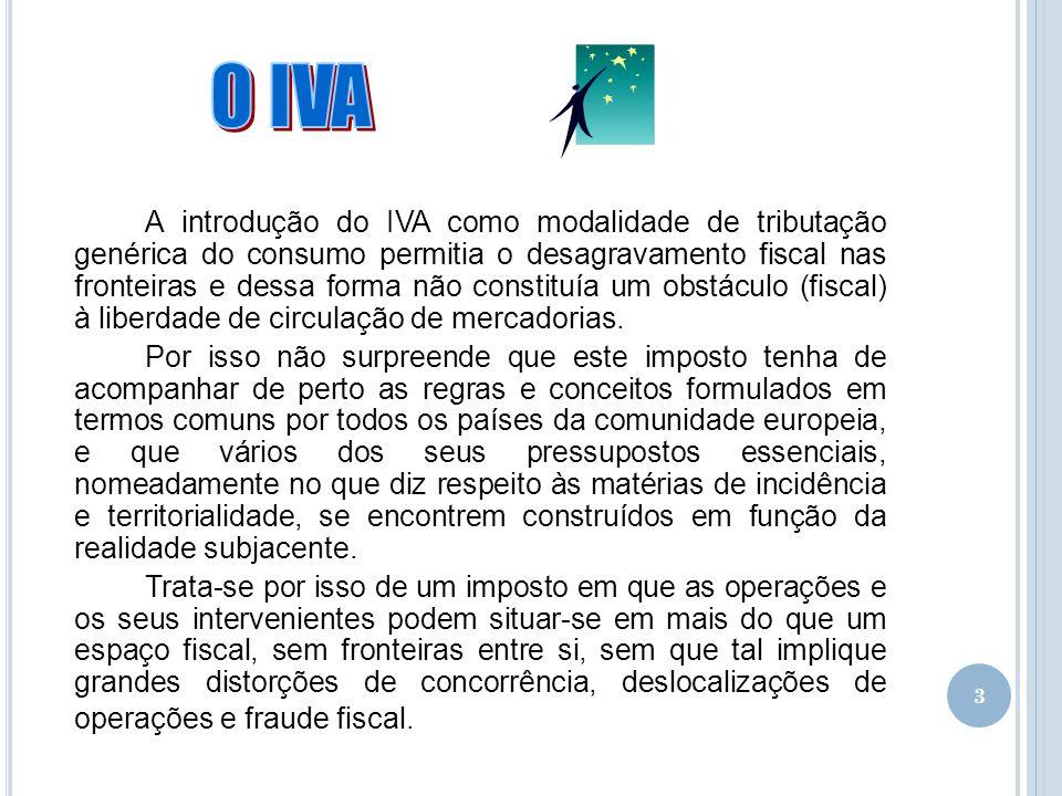 3 A introdução do IVA como modalidade de tributação genérica do consumo permitia o desagravamento fiscal nas fronteiras e dessa forma não constituía u