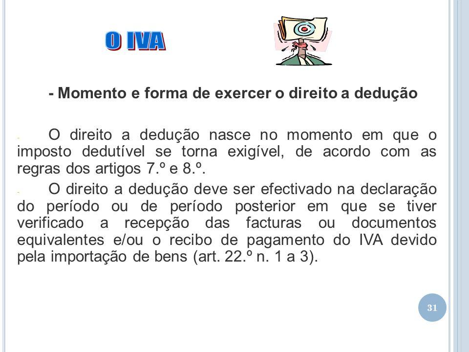 31 - Momento e forma de exercer o direito a dedução - O direito a dedução nasce no momento em que o imposto dedutível se torna exigível, de acordo com