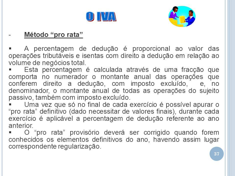 37 -Método pro rata A percentagem de dedução é proporcional ao valor das operações tributáveis e isentas com direito a dedução em relação ao volume de