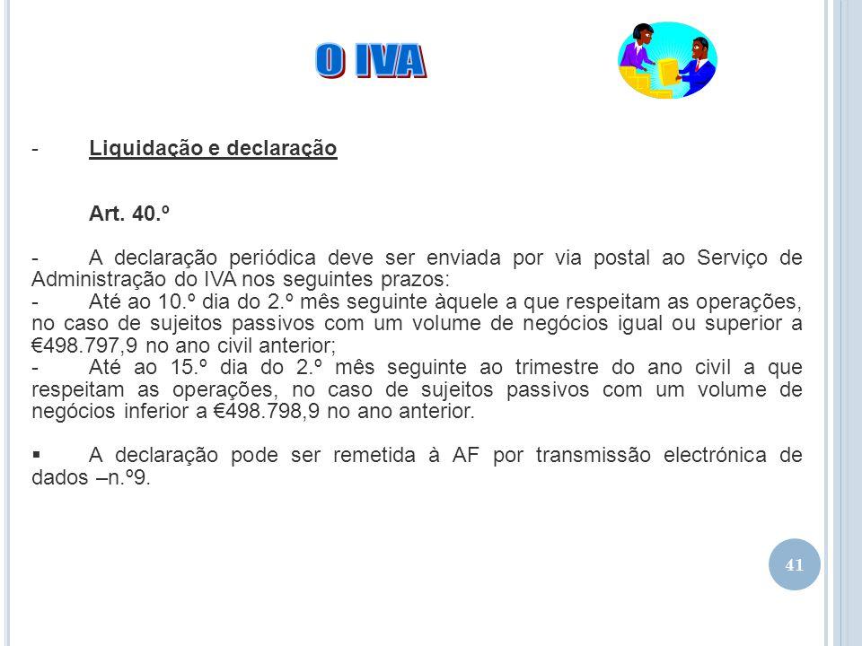 41 -Liquidação e declaração Art. 40.º -A declaração periódica deve ser enviada por via postal ao Serviço de Administração do IVA nos seguintes prazos: