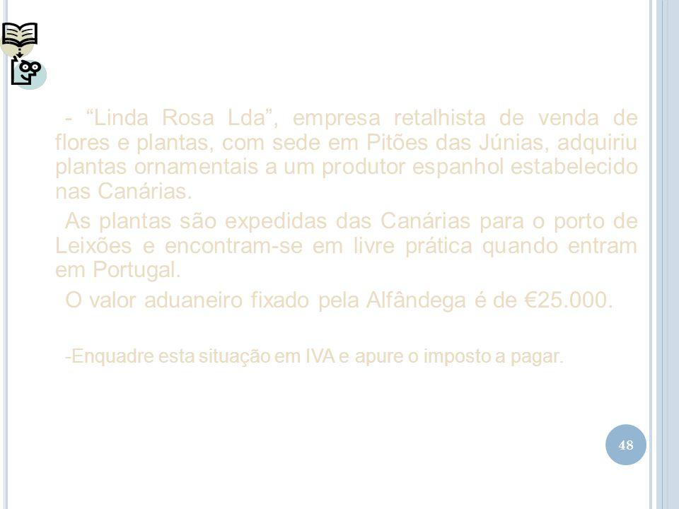 48 - Linda Rosa Lda, empresa retalhista de venda de flores e plantas, com sede em Pitões das Júnias, adquiriu plantas ornamentais a um produtor espanh
