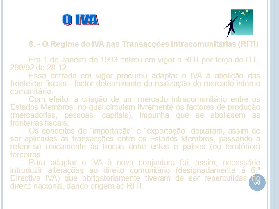 50 8. - O Regime do IVA nas Transacções Intracomunitárias (RITI) Em 1 de Janeiro de 1993 entrou em vigor o RITI por força do D.L. 290/92 de 28.12. Ess