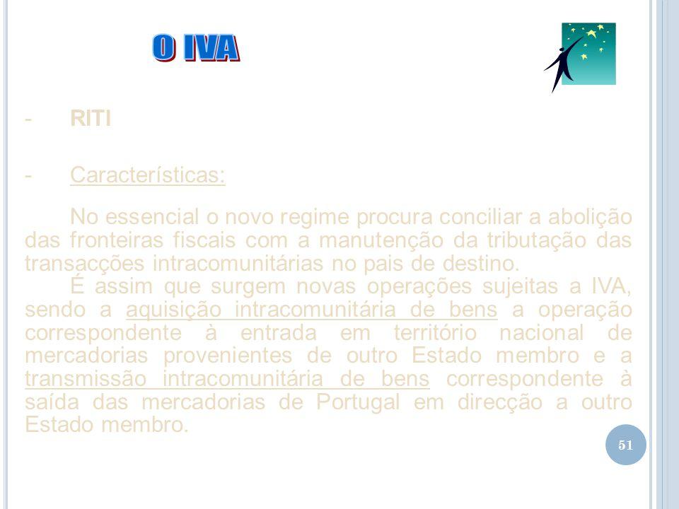 51 -RITI -Características: No essencial o novo regime procura conciliar a abolição das fronteiras fiscais com a manutenção da tributação das transacçõ