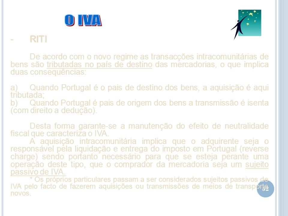 52 -RITI De acordo com o novo regime as transacções intracomunitárias de bens são tributadas no país de destino das mercadorias, o que implica duas co