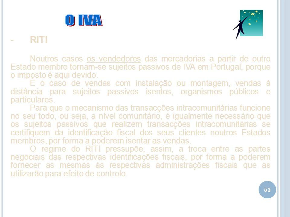 53 -RITI Noutros casos os vendedores das mercadorias a partir de outro Estado membro tornam-se sujeitos passivos de IVA em Portugal, porque o imposto