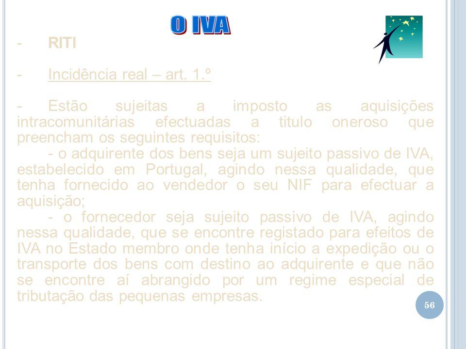 56 -RITI -Incidência real – art. 1.º -Estão sujeitas a imposto as aquisições intracomunitárias efectuadas a titulo oneroso que preencham os seguintes