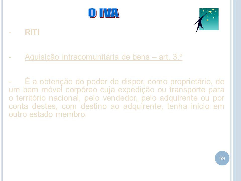 58 -RITI -Aquisição intracomunitária de bens – art. 3.º -É a obtenção do poder de dispor, como proprietário, de um bem móvel corpóreo cuja expedição o