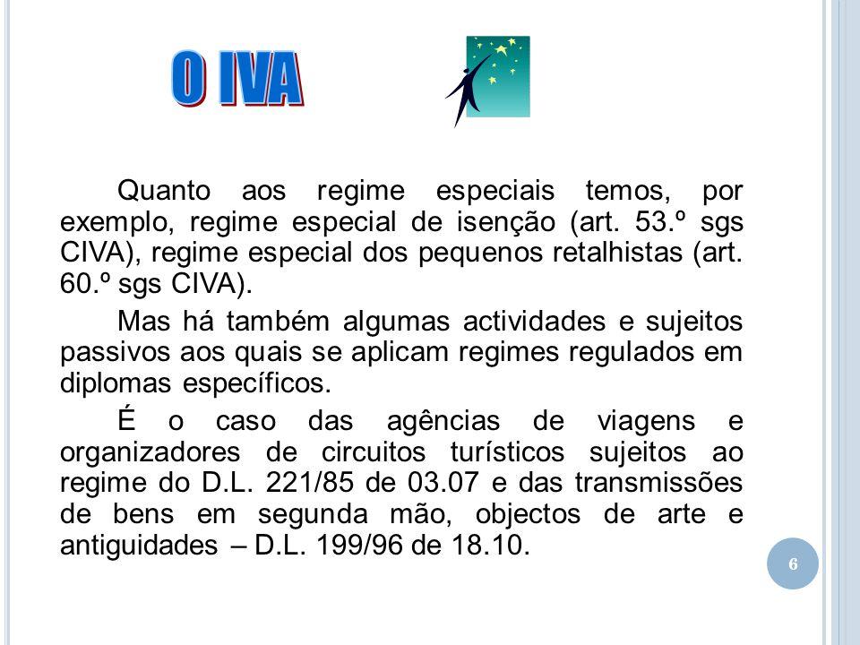6 Quanto aos regime especiais temos, por exemplo, regime especial de isenção (art. 53.º sgs CIVA), regime especial dos pequenos retalhistas (art. 60.º