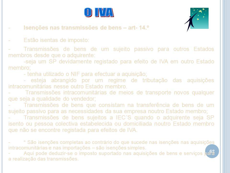 62 -Isenções nas transmissões de bens – art- 14.º -Estão isentas de imposto: -Transmissões de bens de um sujeito passivo para outros Estados membros d