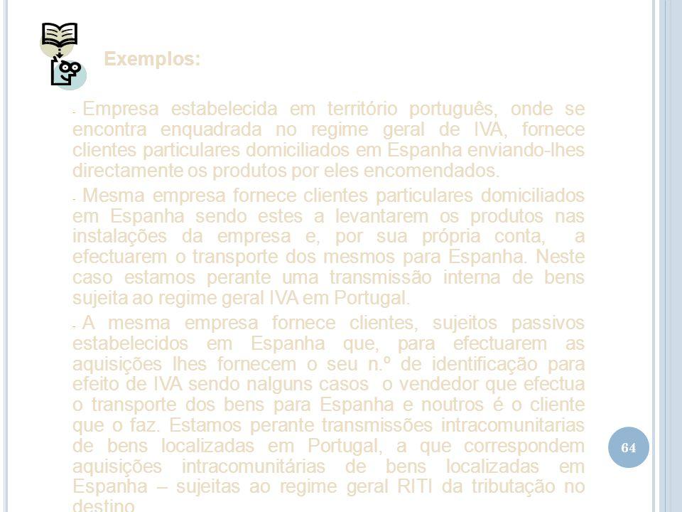 64 Exemplos: - Empresa estabelecida em território português, onde se encontra enquadrada no regime geral de IVA, fornece clientes particulares domicil