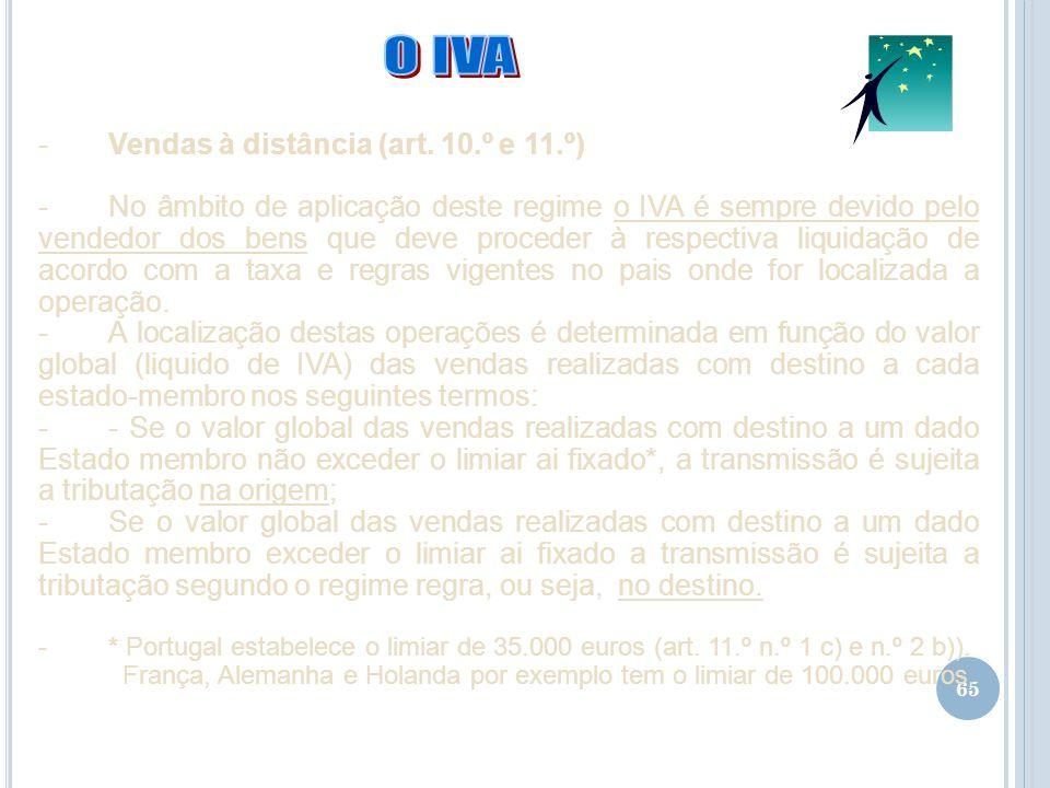65 -Vendas à distância (art. 10.º e 11.º) -No âmbito de aplicação deste regime o IVA é sempre devido pelo vendedor dos bens que deve proceder à respec