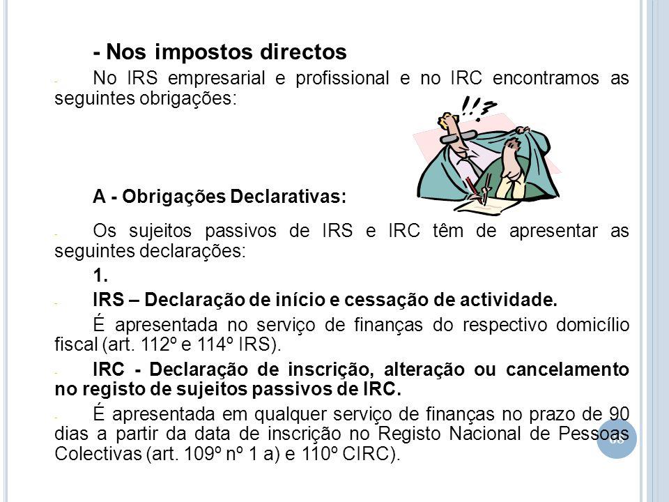68 - Nos impostos directos - No IRS empresarial e profissional e no IRC encontramos as seguintes obrigações: A - Obrigações Declarativas: - Os sujeito