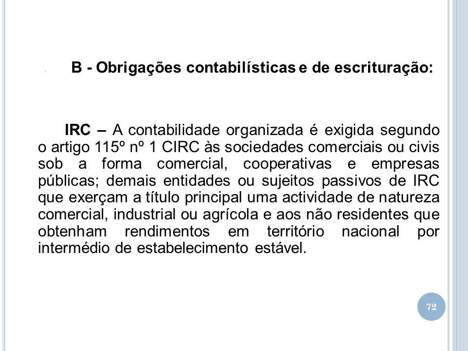72 - B - Obrigações contabilísticas e de escrituração: IRC – A contabilidade organizada é exigida segundo o artigo 115º nº 1 CIRC às sociedades comerc