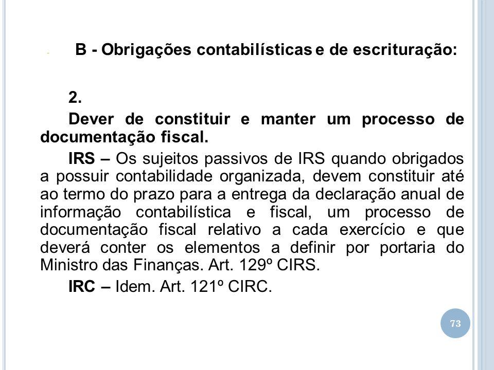 73 - B - Obrigações contabilísticas e de escrituração: 2. Dever de constituir e manter um processo de documentação fiscal. IRS – Os sujeitos passivos