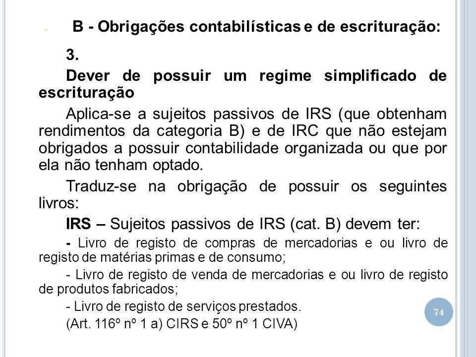 74 - B - Obrigações contabilísticas e de escrituração: 3. Dever de possuir um regime simplificado de escrituração Aplica-se a sujeitos passivos de IRS
