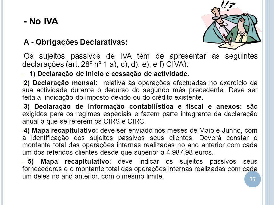 77 - No IVA A - Obrigações Declarativas: Os sujeitos passivos de IVA têm de apresentar as seguintes declarações (art. 28º nº 1 a), c), d), e), e f) CI