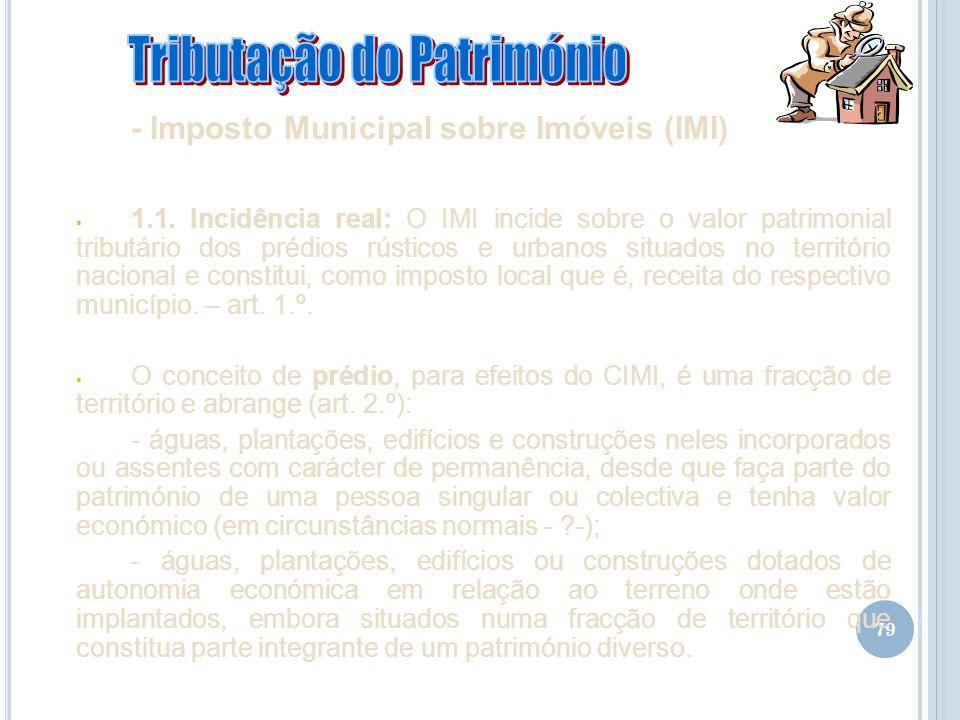 79 - Imposto Municipal sobre Imóveis (IMI) 1.1. Incidência real: O IMI incide sobre o valor patrimonial tributário dos prédios rústicos e urbanos situ