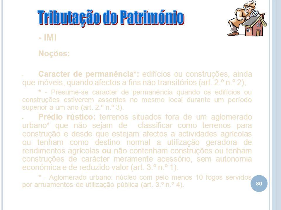 80 - IMI Noções: - Caracter de permanência*: edifícios ou construções, ainda que móveis, quando afectos a fins não transitórios (art. 2.º n.º 2); * -