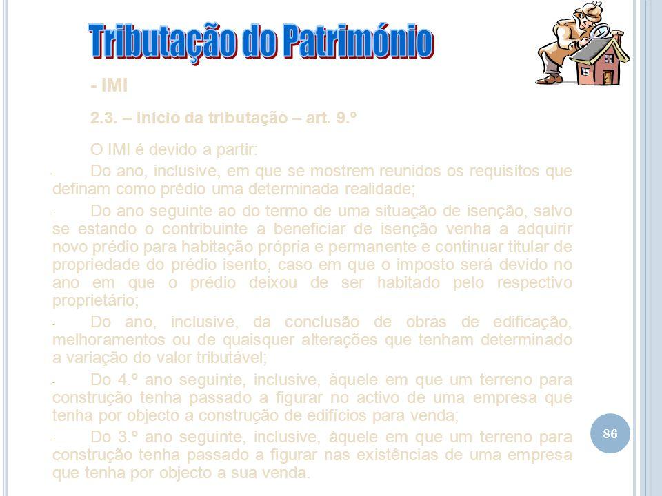 86 - IMI 2.3. – Inicio da tributação – art. 9.º O IMI é devido a partir: - Do ano, inclusive, em que se mostrem reunidos os requisitos que definam com