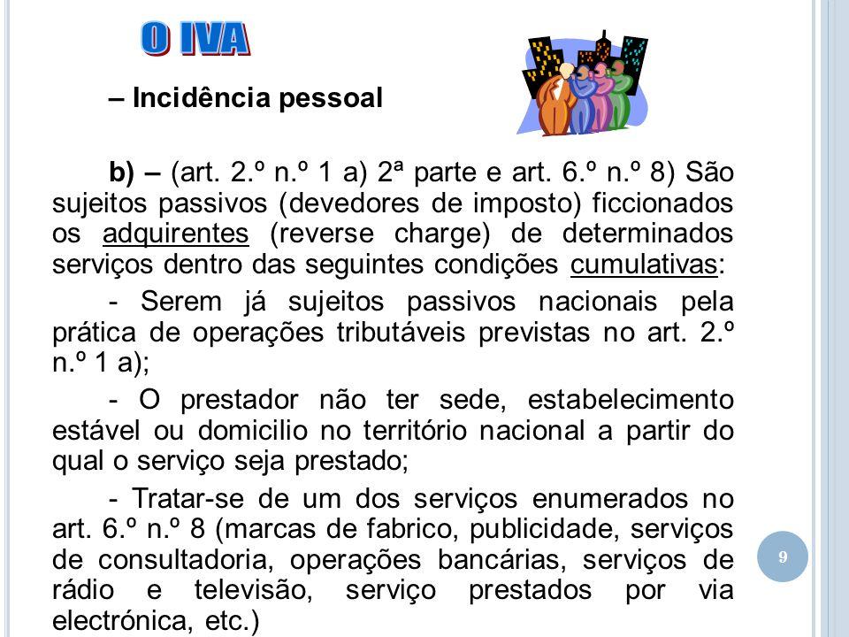 10 – Incidência pessoal *São também sujeitos passivos (devedores de imposto) os adquirentes dos serviços a seguir referidos, dentro das seguintes condições cumulativas (conjugação art.