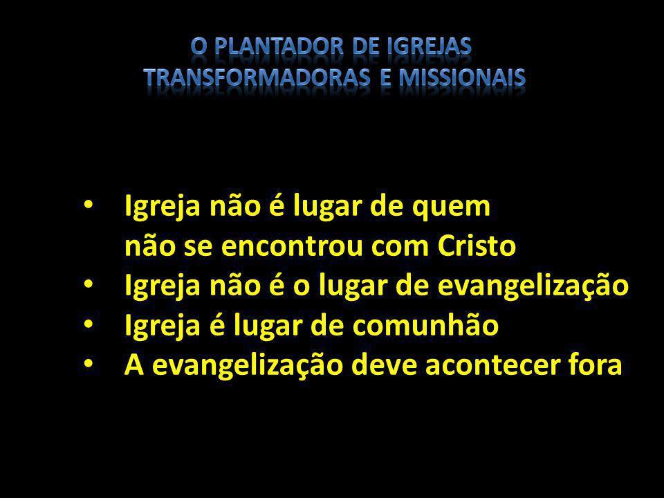 Igreja não é lugar de quem não se encontrou com Cristo Igreja não é o lugar de evangelização Igreja é lugar de comunhão A evangelização deve acontecer