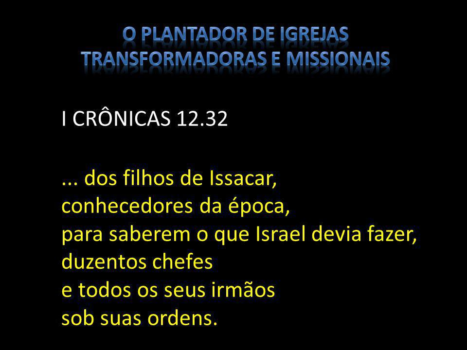 I CRÔNICAS 12.32... dos filhos de Issacar, conhecedores da época, para saberem o que Israel devia fazer, duzentos chefes e todos os seus irmãos sob su