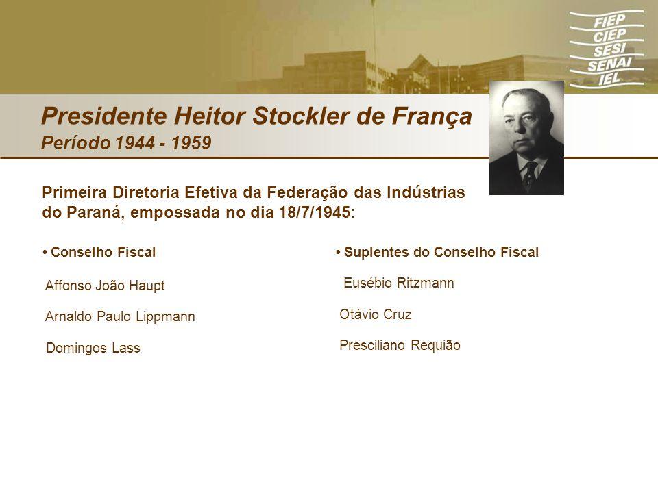 Presidente Heitor Stockler de França Período 1944 - 1959 Conselho Fiscal Affonso João Haupt Arnaldo Paulo Lippmann Domingos Lass Primeira Diretoria Ef