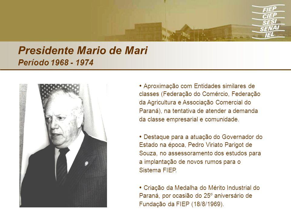 Presidente Mario de Mari Período 1968 - 1974 Aproximação com Entidades similares de classes (Federação do Comércio, Federação da Agricultura e Associa