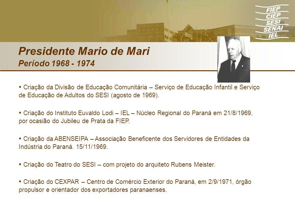 Presidente Mario de Mari Período 1968 - 1974 Criação da Divisão de Educação Comunitária – Serviço de Educação Infantil e Serviço de Educação de Adulto