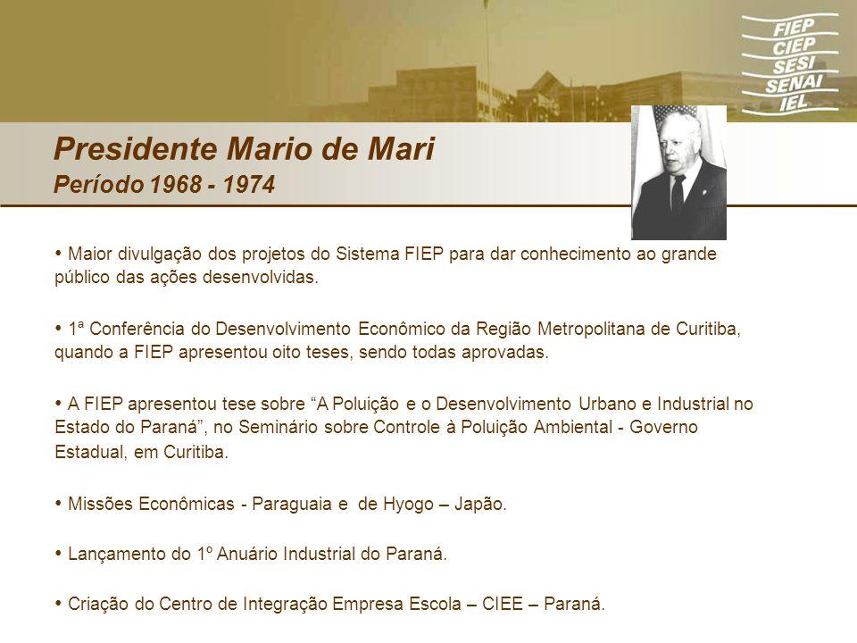 Presidente Mario de Mari Período 1968 - 1974 Maior divulgação dos projetos do Sistema FIEP para dar conhecimento ao grande público das ações desenvolv