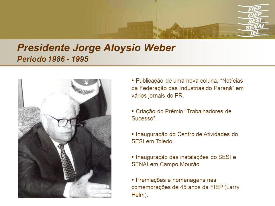 Presidente Jorge Aloysio Weber Período 1986 - 1995 Publicação de uma nova coluna, Notícias da Federação das Indústrias do Paraná em vários jornais do
