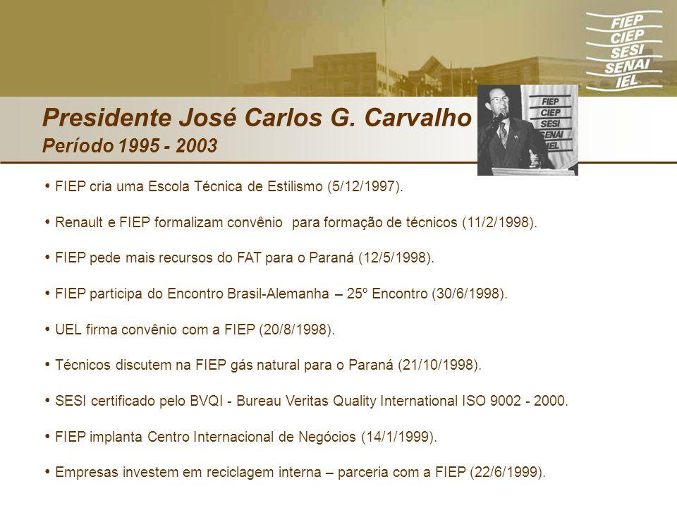 Presidente José Carlos G. Carvalho Período 1995 - 2003 FIEP cria uma Escola Técnica de Estilismo (5/12/1997). Renault e FIEP formalizam convênio para