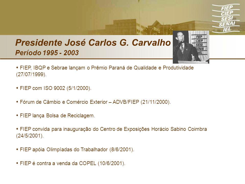 Presidente José Carlos G. Carvalho Período 1995 - 2003 FIEP, IBQP e Sebrae lançam o Prêmio Paraná de Qualidade e Produtividade (27/07/1999). FIEP com