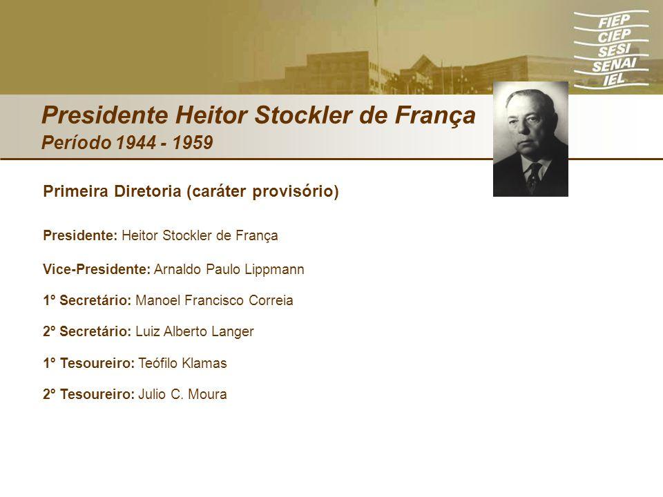 Presidente Heitor Stockler de França Período 1944 - 1959 Primeira Diretoria (caráter provisório) Presidente: Heitor Stockler de França Vice-Presidente