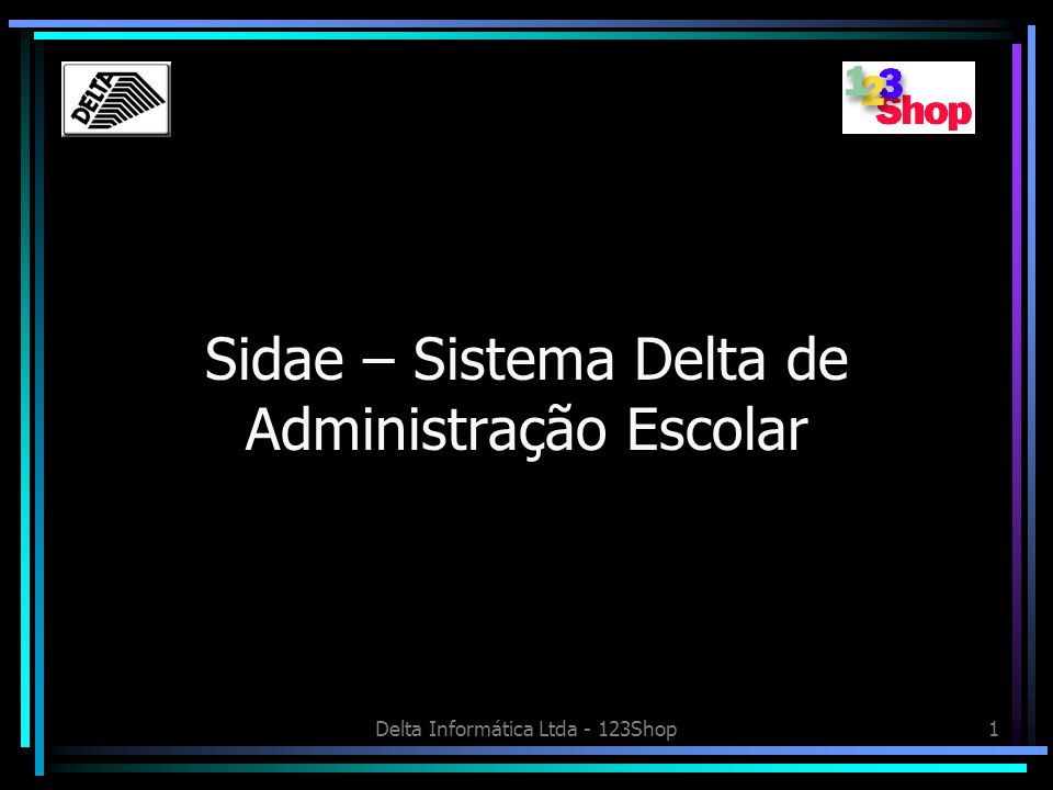 Delta Informática Ltda - 123Shop2 Recursos do Sistema Cadastro de Alunos Cadastro de Responsáveis Todos os controles financeiros Relatórios acadêmicos nos padrões oficiais Fotos em todos os cadastros