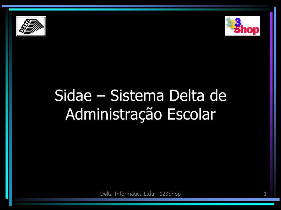 Delta Informática Ltda - 123Shop1 Sidae – Sistema Delta de Administração Escolar