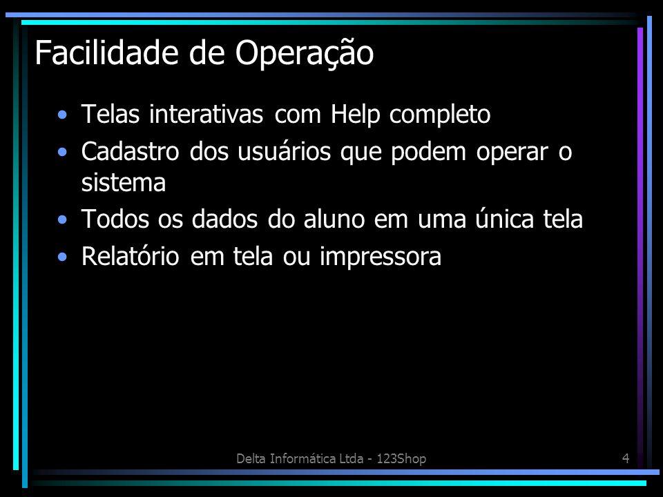 Delta Informática Ltda - 123Shop4 Facilidade de Operação Telas interativas com Help completo Cadastro dos usuários que podem operar o sistema Todos os