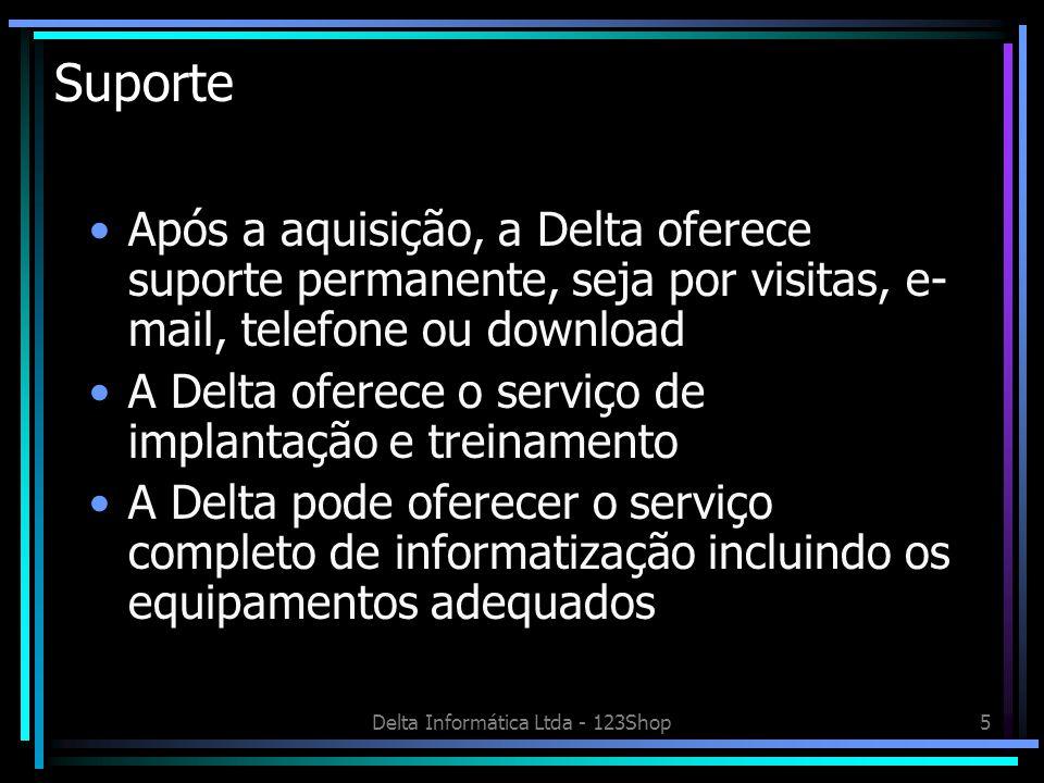 Delta Informática Ltda - 123Shop5 Suporte Após a aquisição, a Delta oferece suporte permanente, seja por visitas, e- mail, telefone ou download A Delt