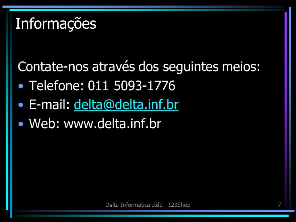 Delta Informática Ltda - 123Shop7 Informações Contate-nos através dos seguintes meios: Telefone: 011 5093-1776 E-mail: delta@delta.inf.brdelta@delta.i