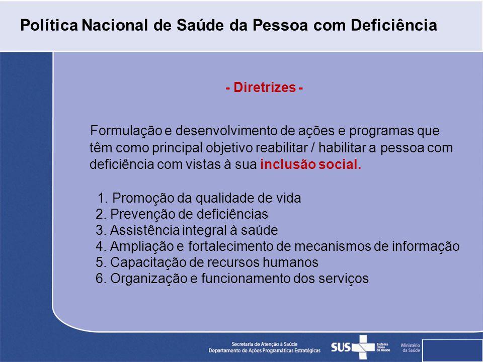 Formulação e desenvolvimento de ações e programas que têm como principal objetivo reabilitar / habilitar a pessoa com deficiência com vistas à sua inclusão social.