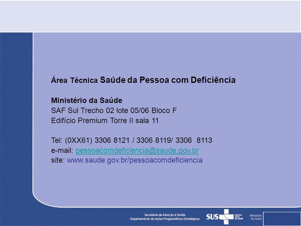 Área Técnica Saúde da Pessoa com Deficiência Ministério da Saúde SAF Sul Trecho 02 lote 05/06 Bloco F Edifício Premium Torre II sala 11 Tel: (0XX61) 3