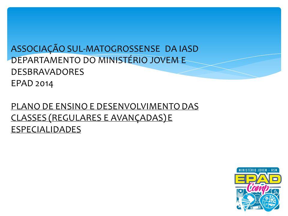 ASSOCIAÇÃO SUL-MATOGROSSENSE DA IASD DEPARTAMENTO DO MINISTÉRIO JOVEM E DESBRAVADORES EPAD 2014 PLANO DE ENSINO E DESENVOLVIMENTO DAS CLASSES (REGULAR