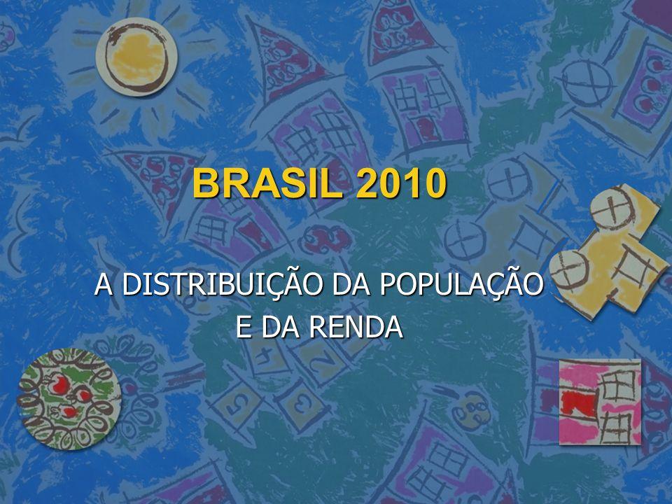 BRASIL 2010 A DISTRIBUIÇÃO DA POPULAÇÃO E DA RENDA