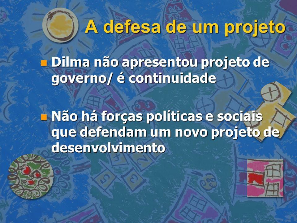 A defesa de um projeto n Dilma não apresentou projeto de governo/ é continuidade n Não há forças políticas e sociais que defendam um novo projeto de d
