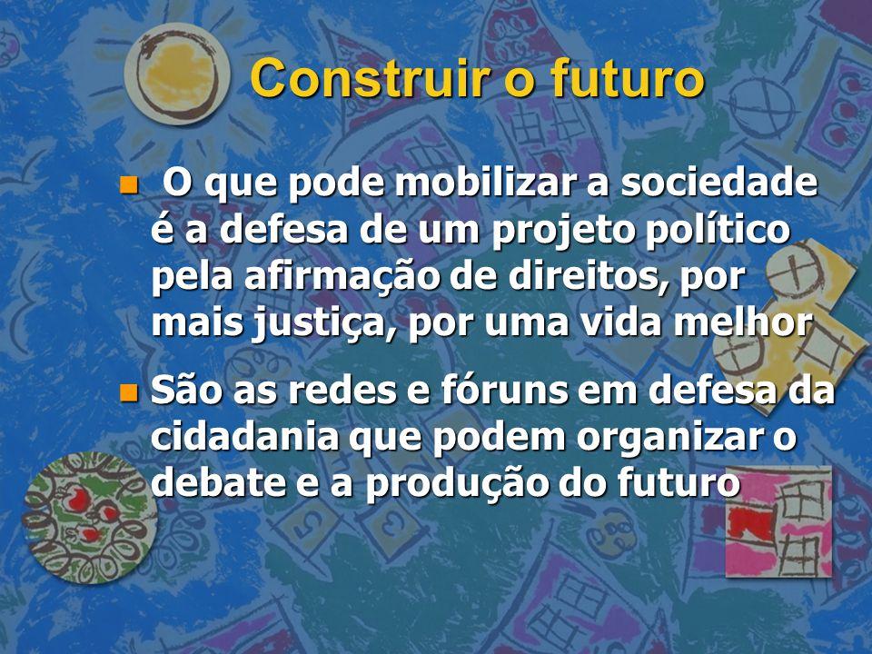 Construir o futuro n O que pode mobilizar a sociedade é a defesa de um projeto político pela afirmação de direitos, por mais justiça, por uma vida mel
