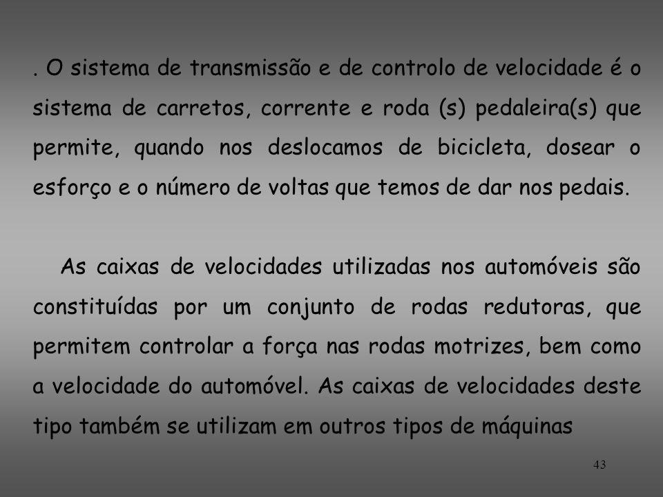 . O sistema de transmissão e de controlo de velocidade é o sistema de carretos, corrente e roda (s) pedaleira(s) que permite, quando nos deslocamos de